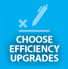 Choose Efficiency Upgrades